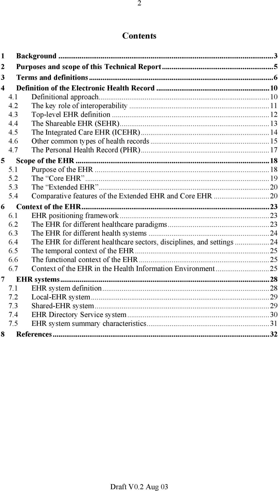 ..17 5 Scope of the EHR...18 5.1 Purpose of the EHR...18 5.2 The Core EHR...19 5.3 The Extended EHR...20 5.4 Comparative features of the Extended EHR and Core EHR...20 6 Context of the EHR...23 6.