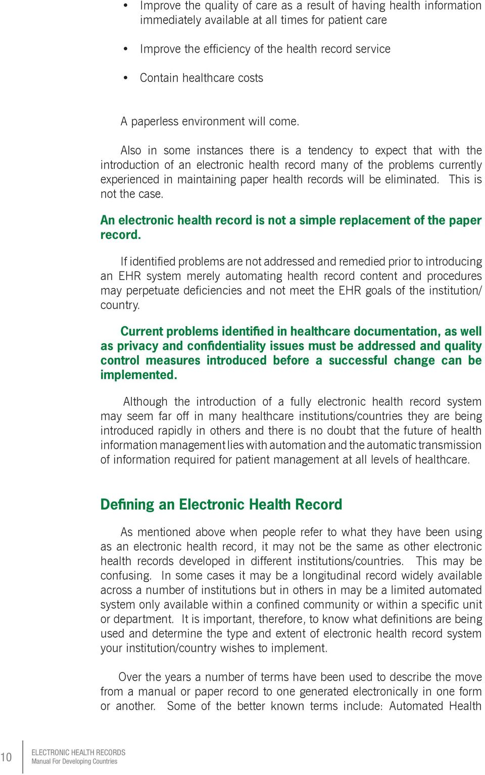 Also in some instances there is a tendency to expect that with the introduction of an electronic health record many of the problems currently experienced in maintaining paper health records will be