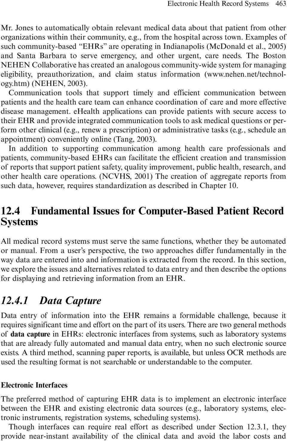 The Boston NEHEN Collaborative has created an analogous community-wide system for managing eligibility, preauthorization, and claim status information (www.nehen.net/technology.htm) (NEHEN, 2003).