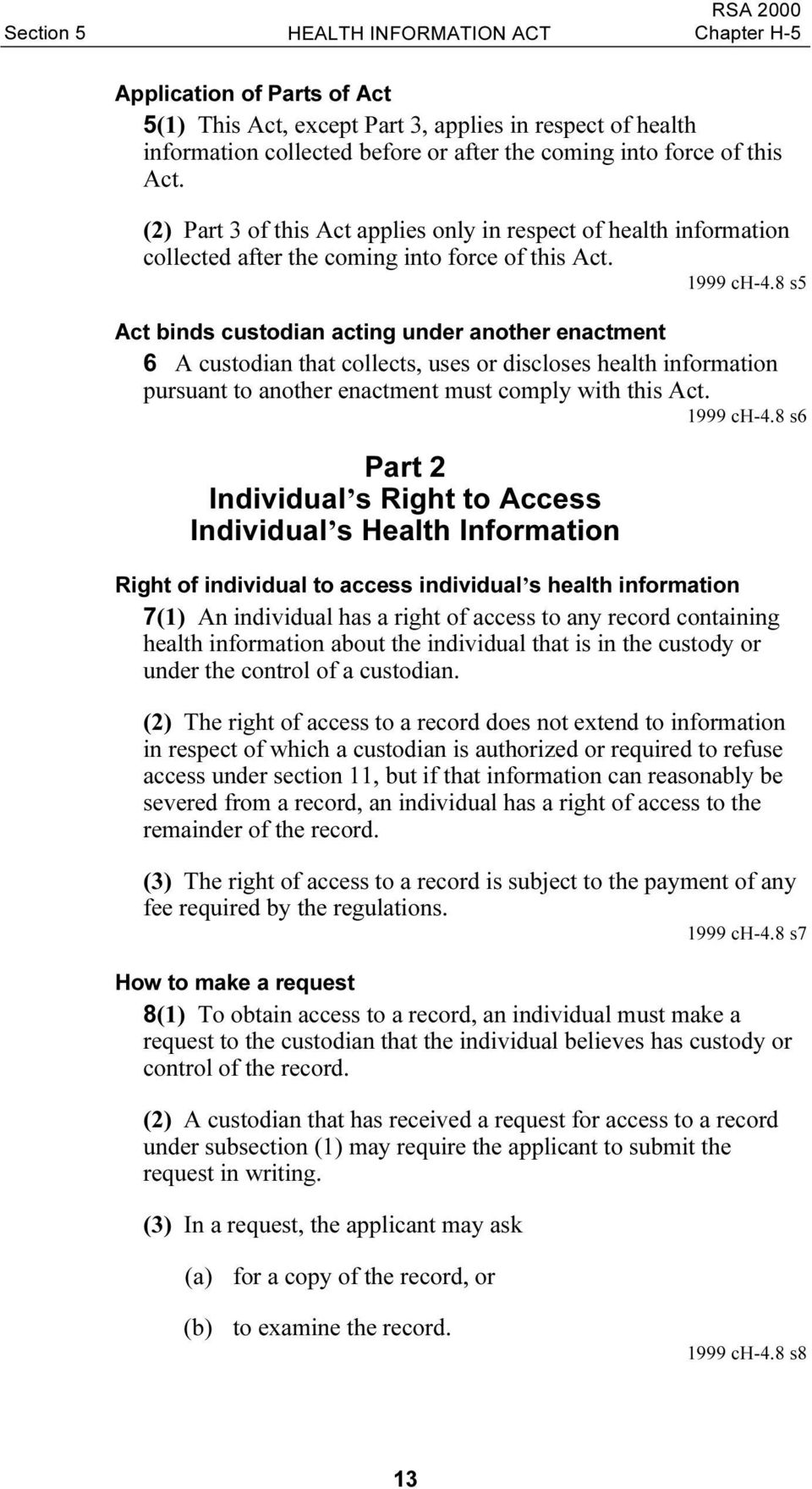 8 s5 Act binds custodian acting under another enactment 6 A custodian that collects, uses or discloses health information pursuant to another enactment must comply with this Act. 1999 ch-4.