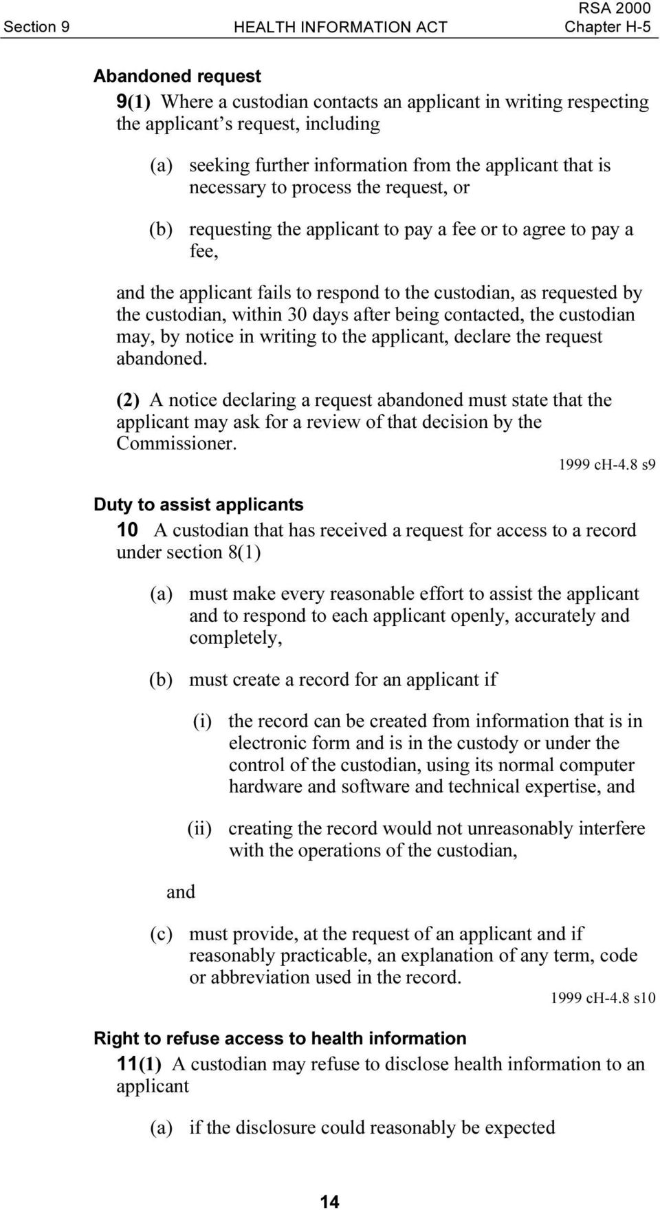 custodian, within 30 days after being contacted, the custodian may, by notice in writing to the applicant, declare the request abandoned.