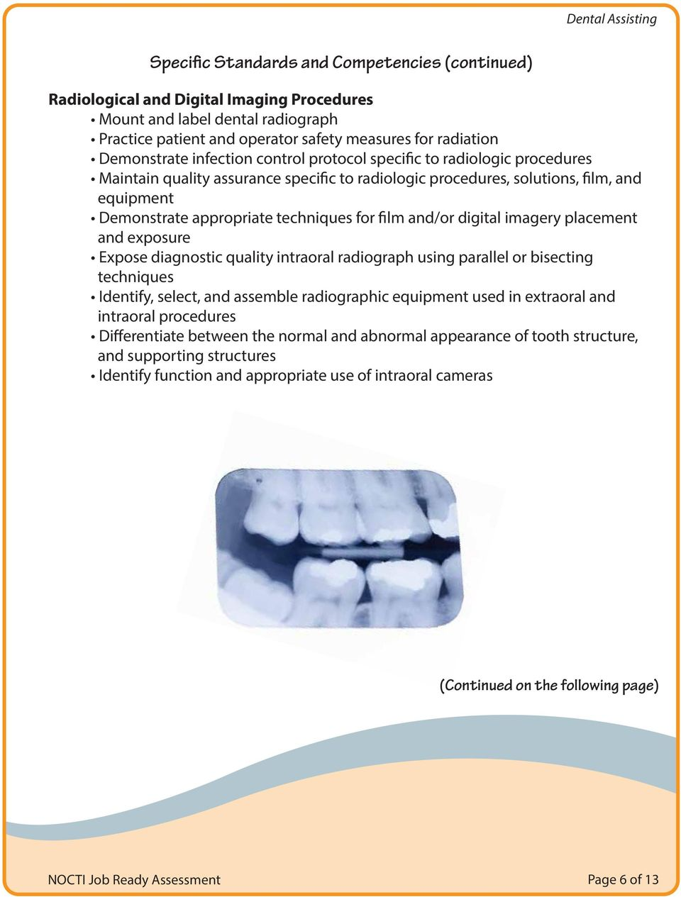 and/or digital imagery placement and exposure Expose diagnostic quality intraoral radiograph using parallel or bisecting techniques Identify, select, and assemble radiographic equipment used in