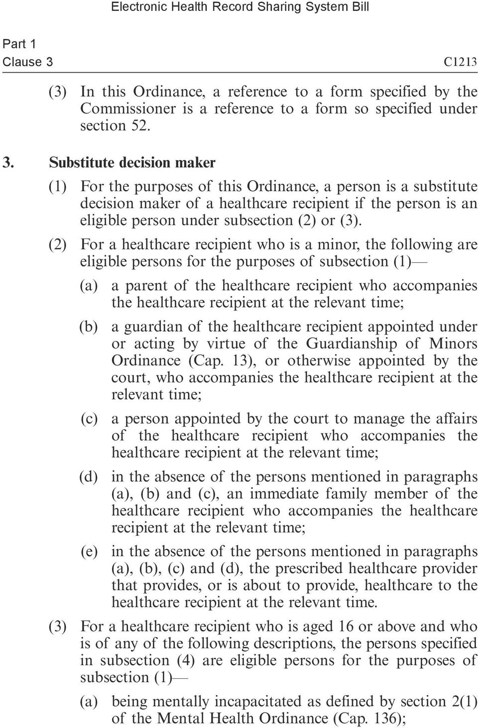 Substitute decision maker (1) For the purposes of this Ordinance, a person is a substitute decision maker of a healthcare recipient if the person is an eligible person under subsection (2) or (3).