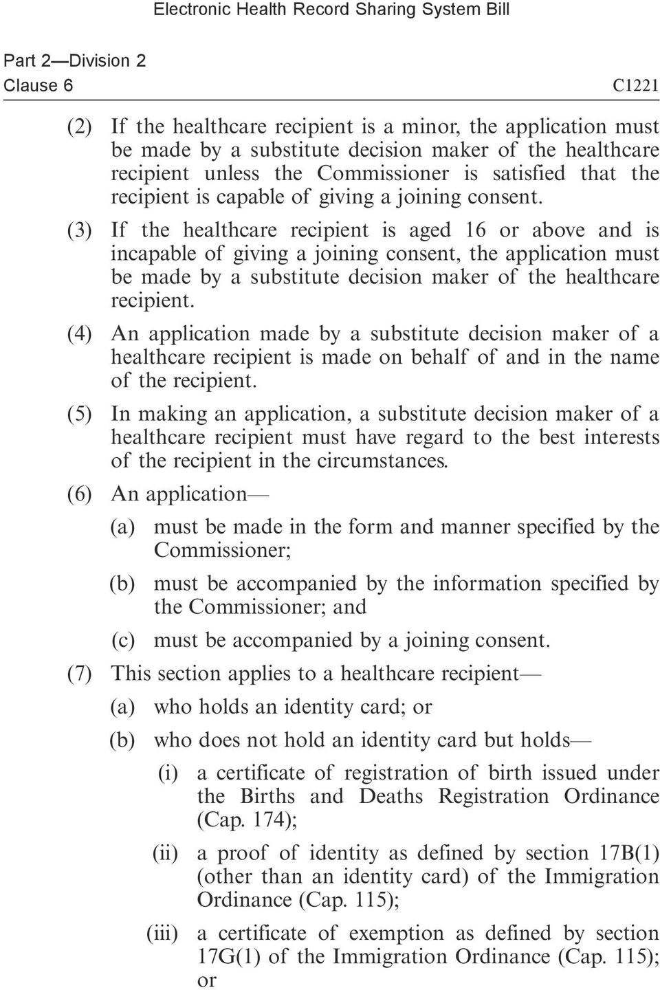 (3) If the healthcare recipient is aged 16 or above and is incapable of giving a joining consent, the application must be made by a substitute decision maker of the healthcare recipient.