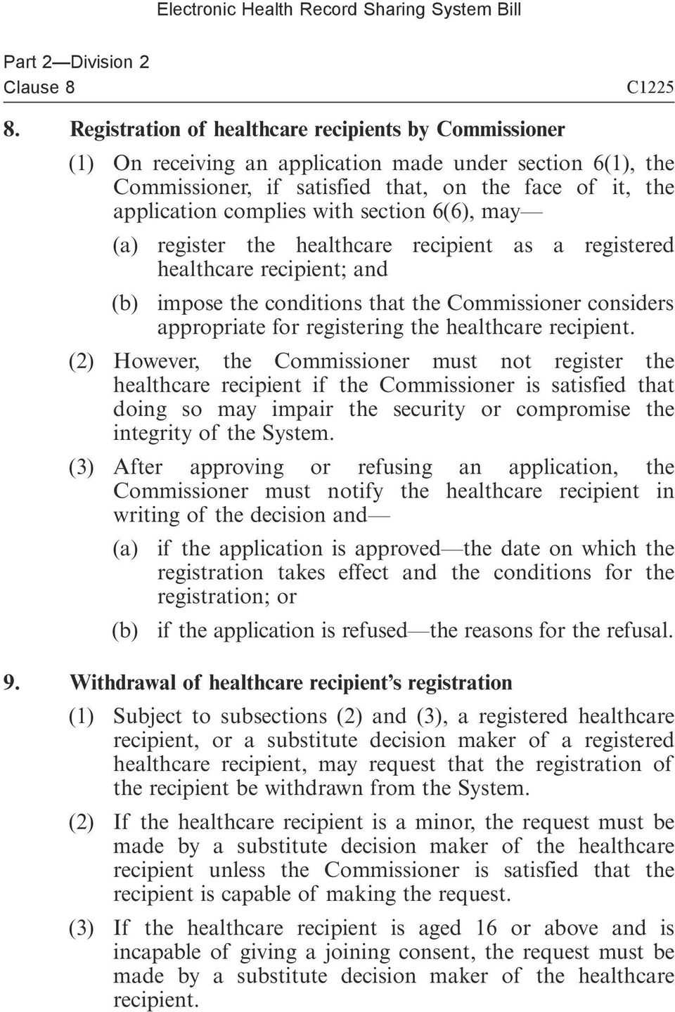 section 6(6), may (a) register the healthcare recipient as a registered healthcare recipient; and (b) impose the conditions that the Commissioner considers appropriate for registering the healthcare