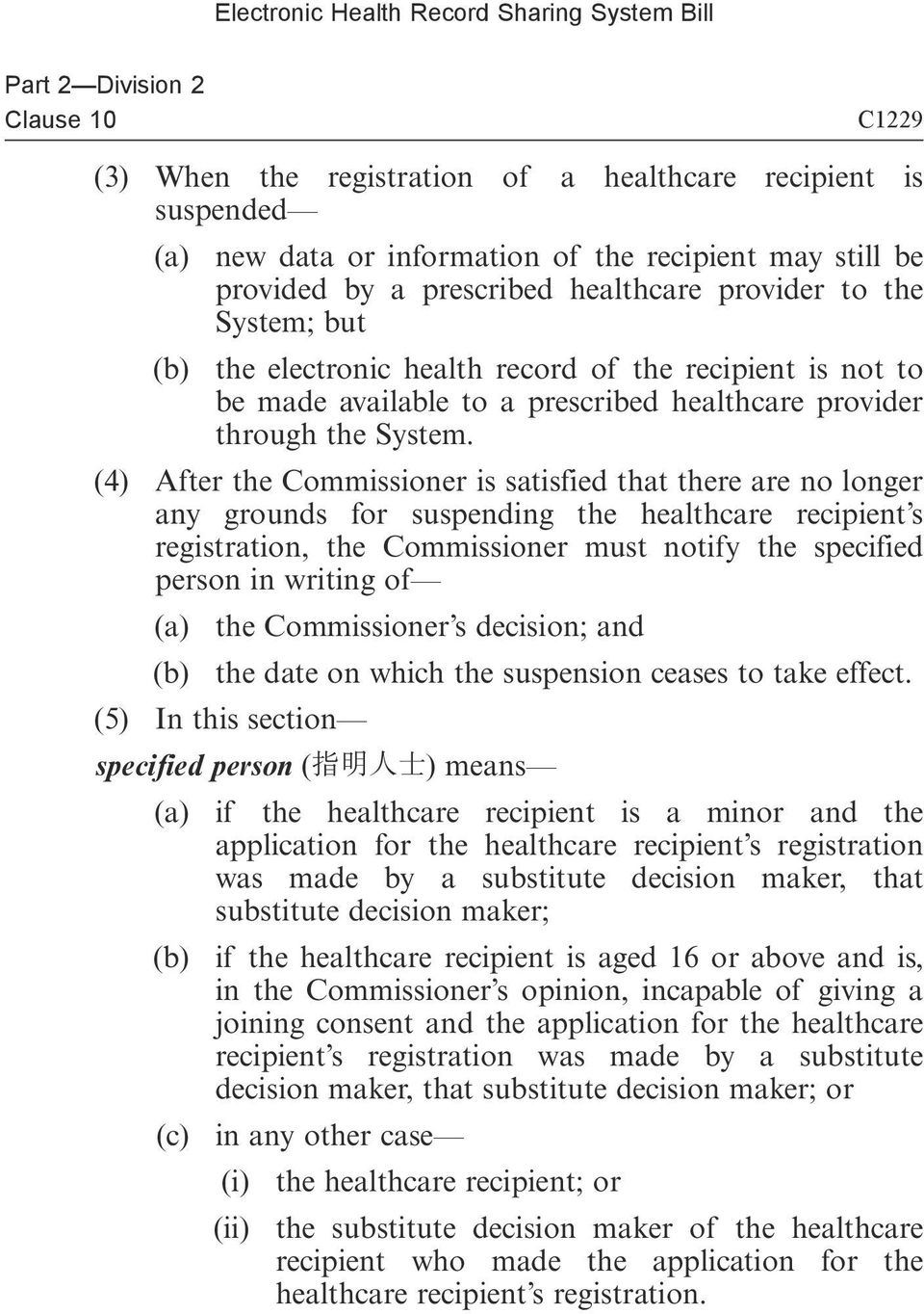 (4) After the Commissioner is satisfied that there are no longer any grounds for suspending the healthcare recipient s registration, the Commissioner must notify the specified person in writing of