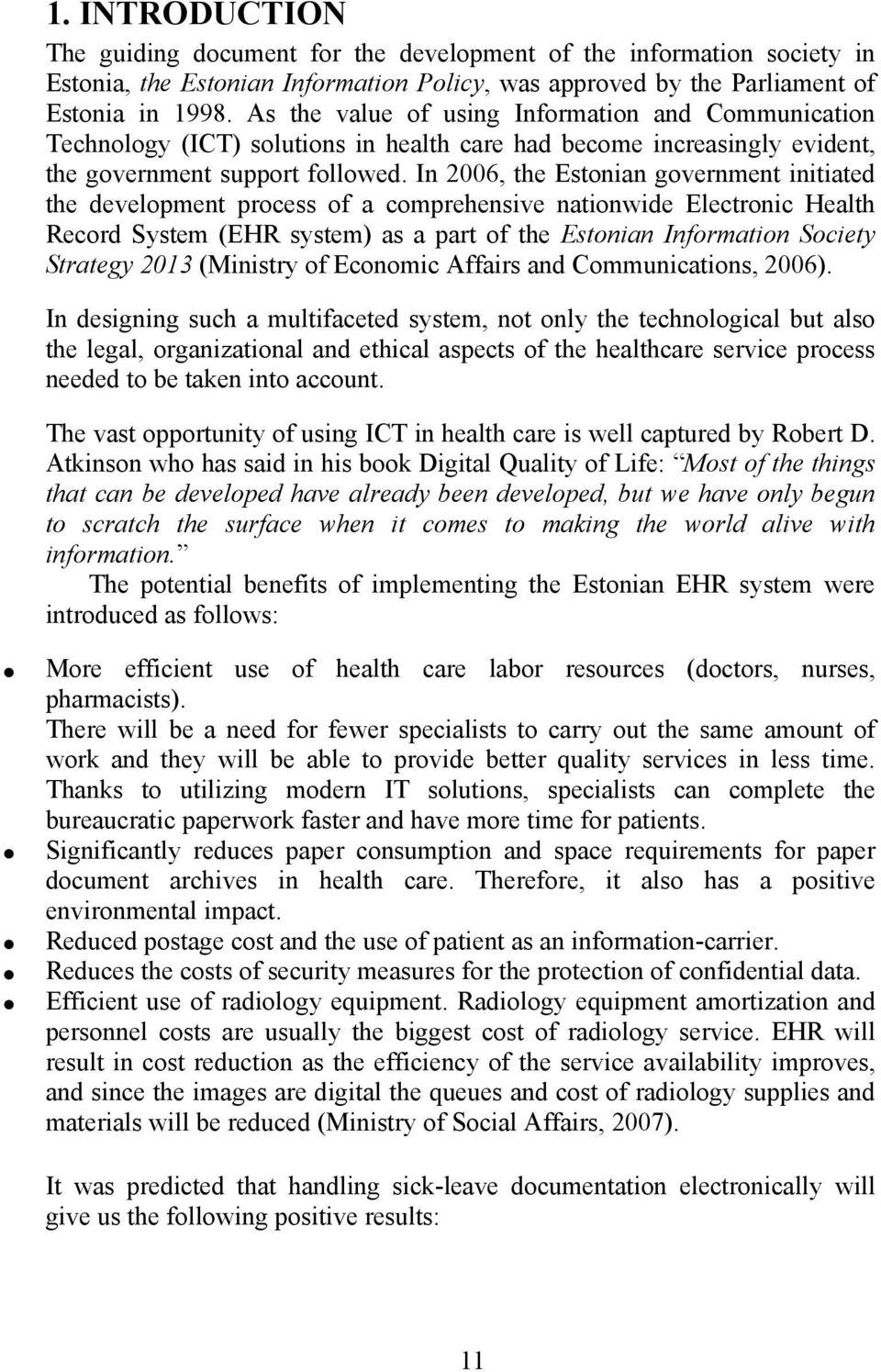 In 2006, the Estonian government initiated the development process of a comprehensive nationwide Electronic Health Record System (EHR system) as a part of the Estonian Information Society Strategy
