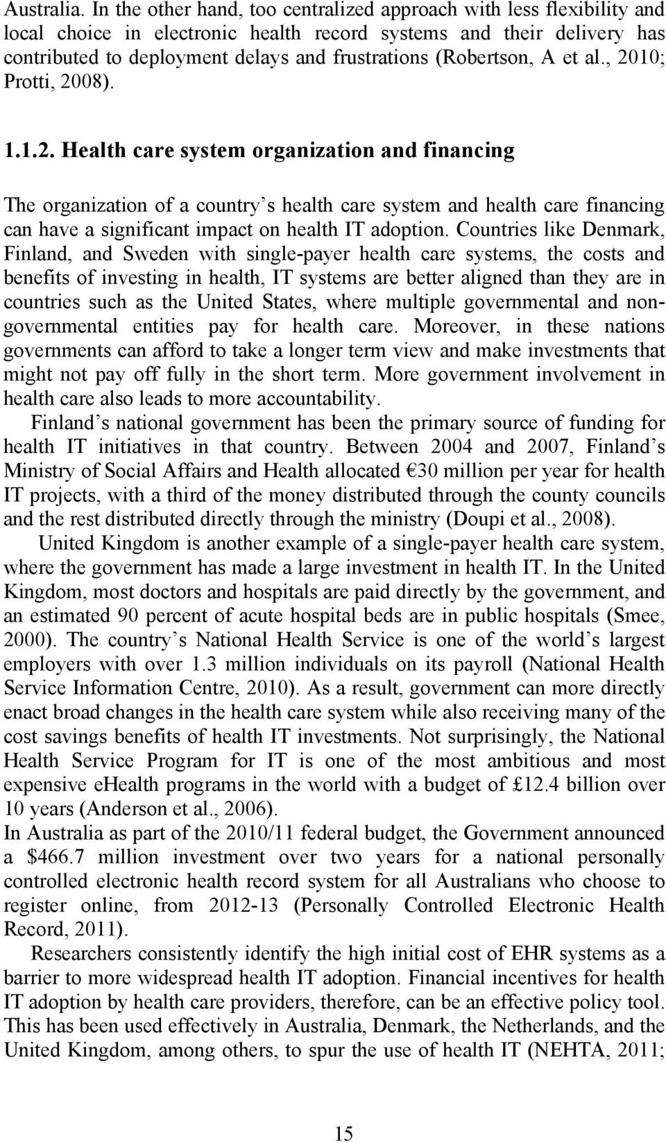 (Robertson, A et al., 2010; Protti, 2008). 1.1.2. Health care system organization and financing The organization of a country s health care system and health care financing can have a significant impact on health IT adoption.