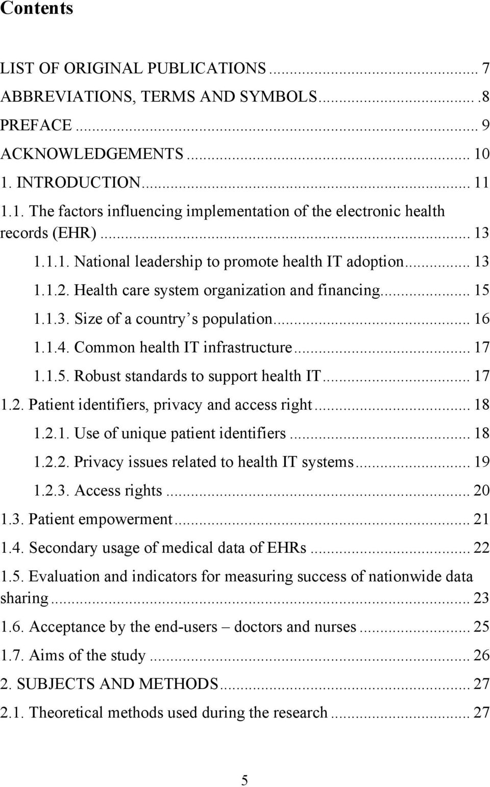 Common health IT infrastructure... 17 1.1.5. Robust standards to support health IT... 17 1.2. Patient identifiers, privacy and access right... 18 1.2.1. Use of unique patient identifiers... 18 1.2.2. Privacy issues related to health IT systems.