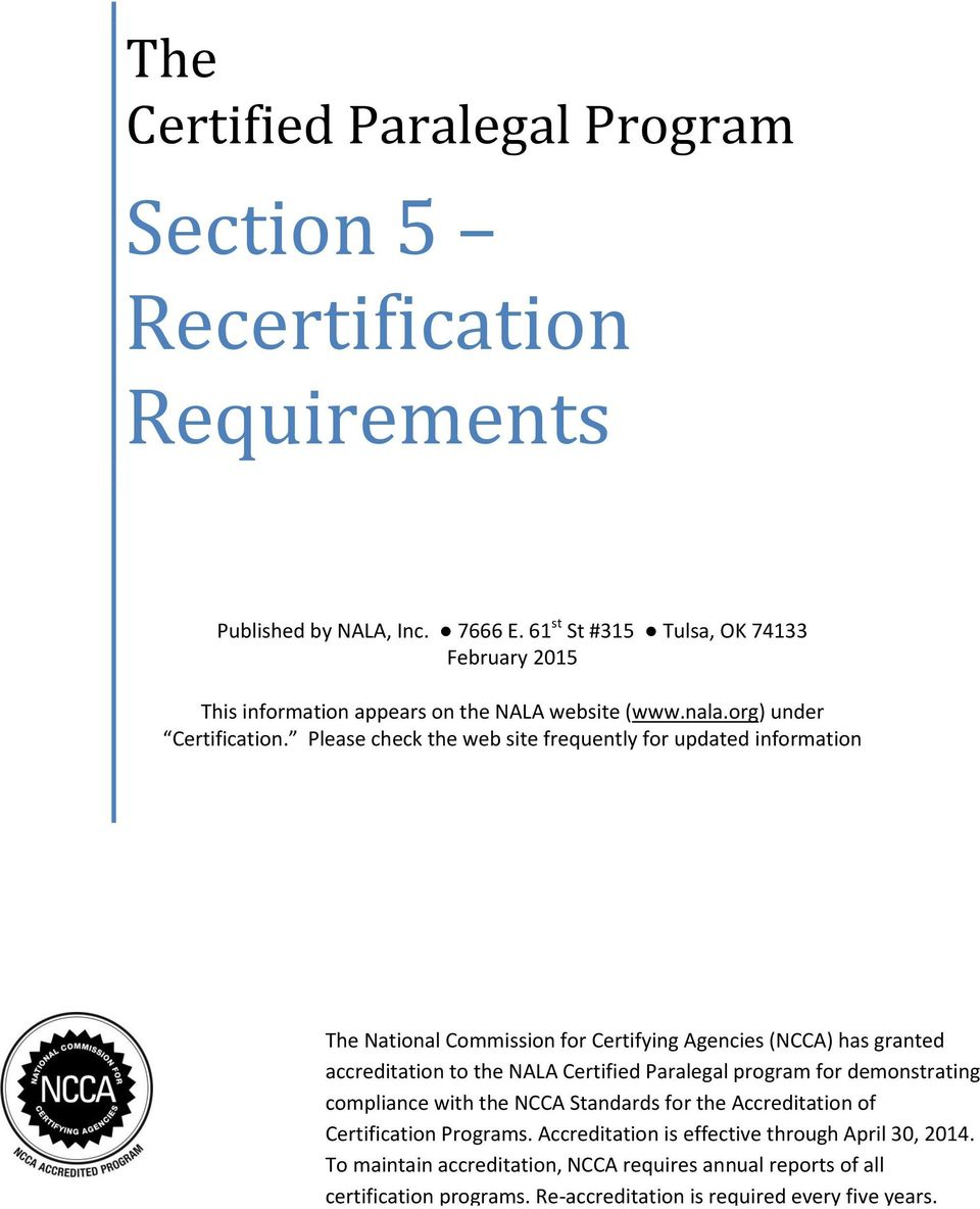 Please check the web site frequently for updated information The National Commission for Certifying Agencies (NCCA) has granted accreditation to the NALA Certified Paralegal