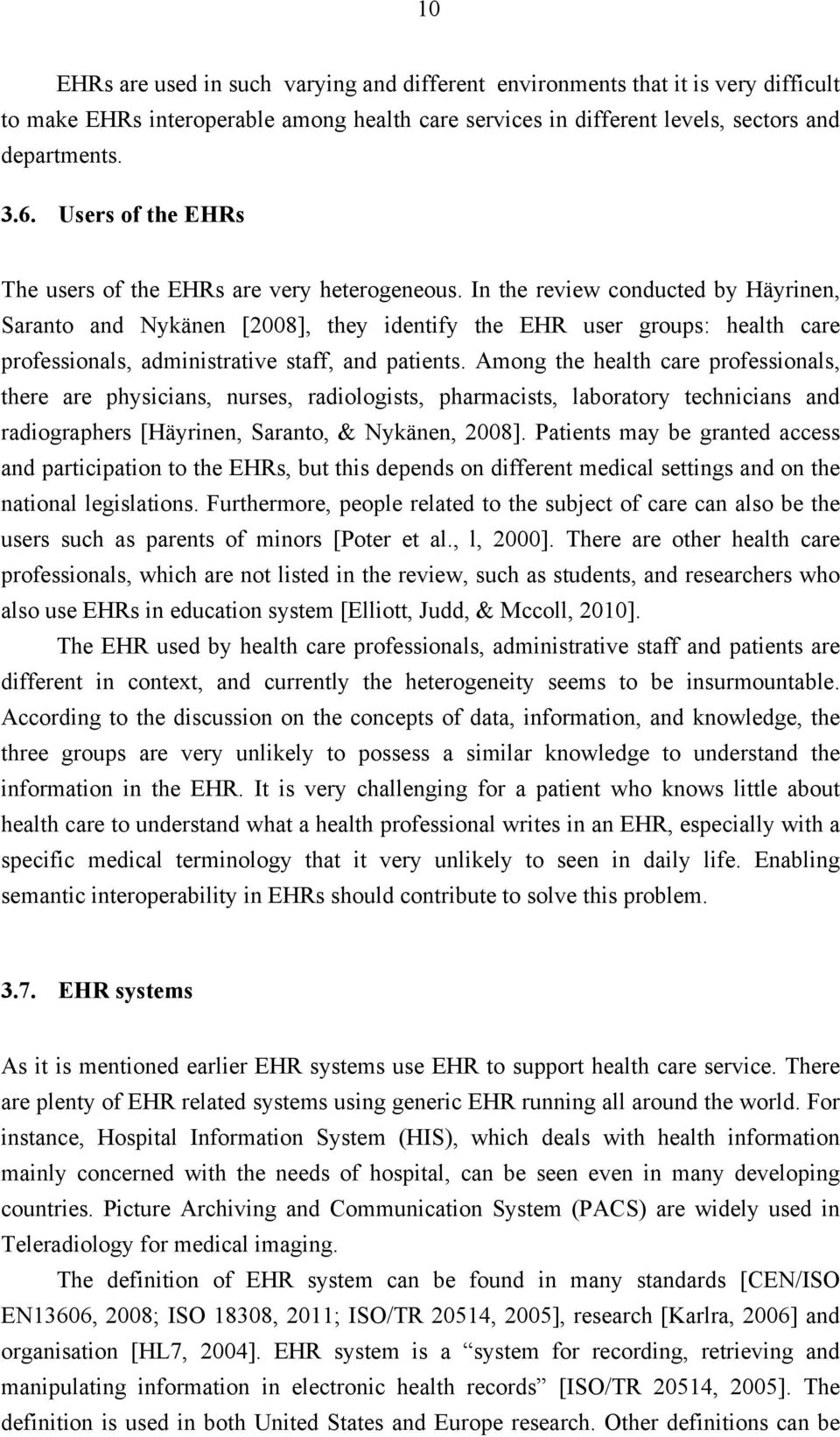 In the review conducted by Häyrinen, Saranto and Nykänen [2008], they identify the EHR user groups: health care professionals, administrative staff, and patients.