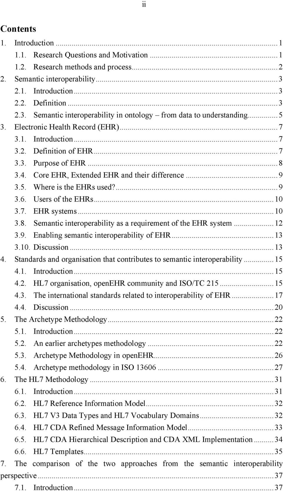 .. 7 3.3. Purpose of EHR... 8 3.4. Core EHR, Extended EHR and their difference... 9 3.5. Where is the EHRs used?... 9 3.6. Users of the EHRs... 10 3.7. EHR systems... 10 3.8. Semantic interoperability as a requirement of the EHR system.