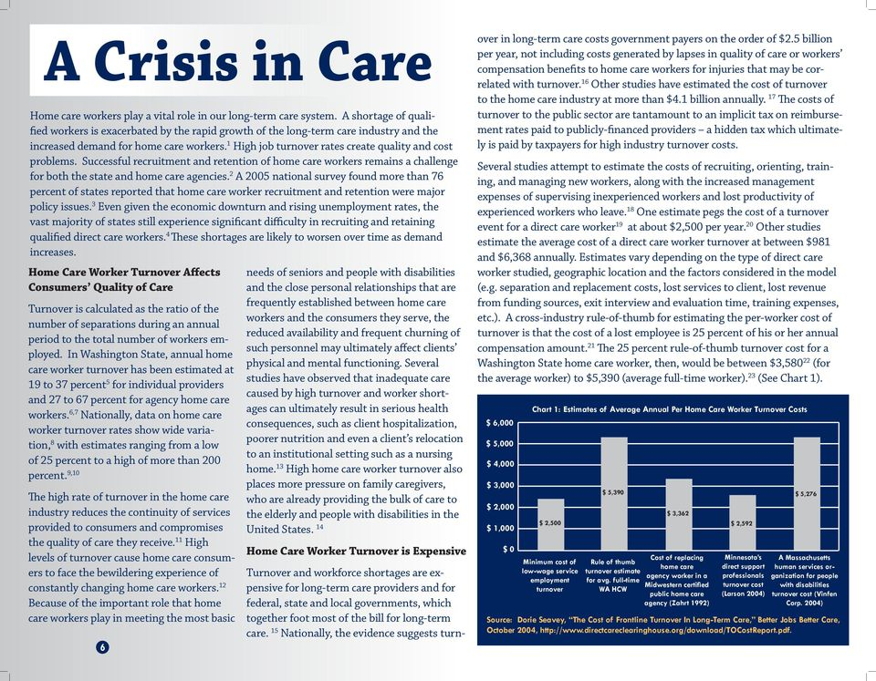 1 High job turnover rates create quality and cost problems. Successful recruitment and retention of home care workers remains a challenge for both the state and home care agencies.