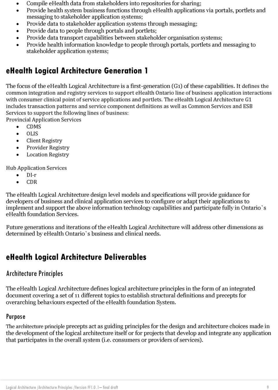 organisation systems; Provide health information knowledge to people through portals, portlets and messaging to stakeholder application systems; ehealth Logical Architecture Generation 1 The focus of