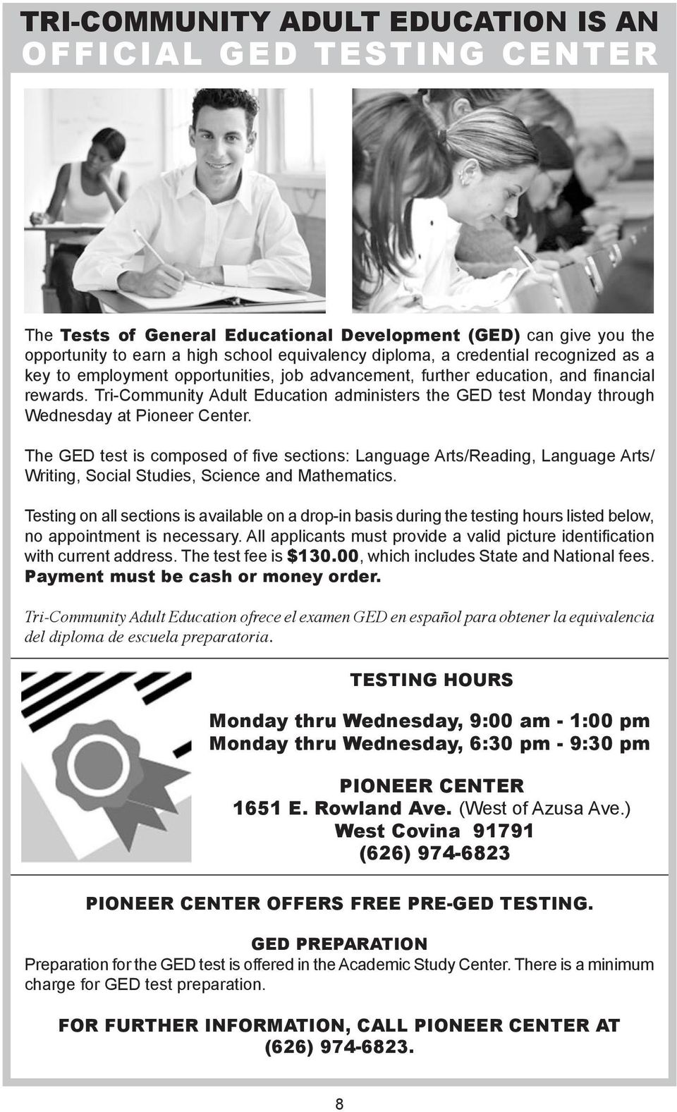 Tri-Community dult Education administers the GED test Monday through Wednesday at Pioneer Center.