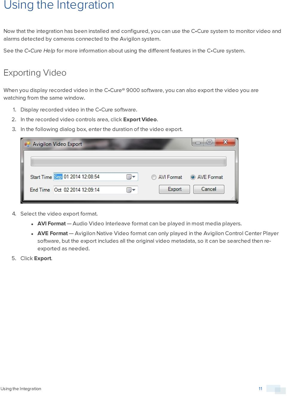 Exporting Video When you display recorded video in the C Cure 9000 software, you can also export the video you are watching from the same window. 1. Display recorded video in the C Cure software. 2.