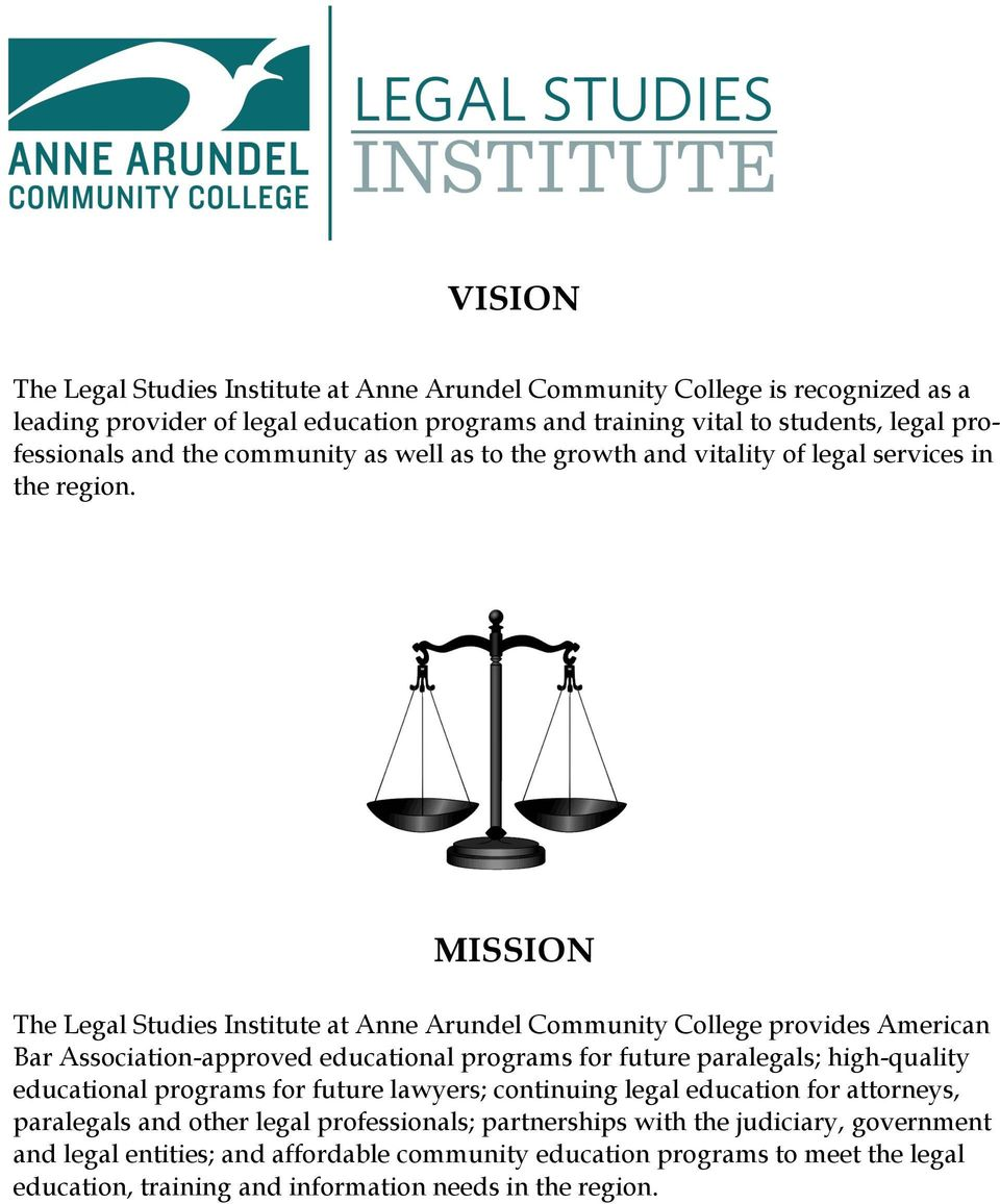 MISSION The Legal Studies Institute at Anne Arundel Community College provides American Bar Association-approved educational programs for future paralegals; high-quality educational