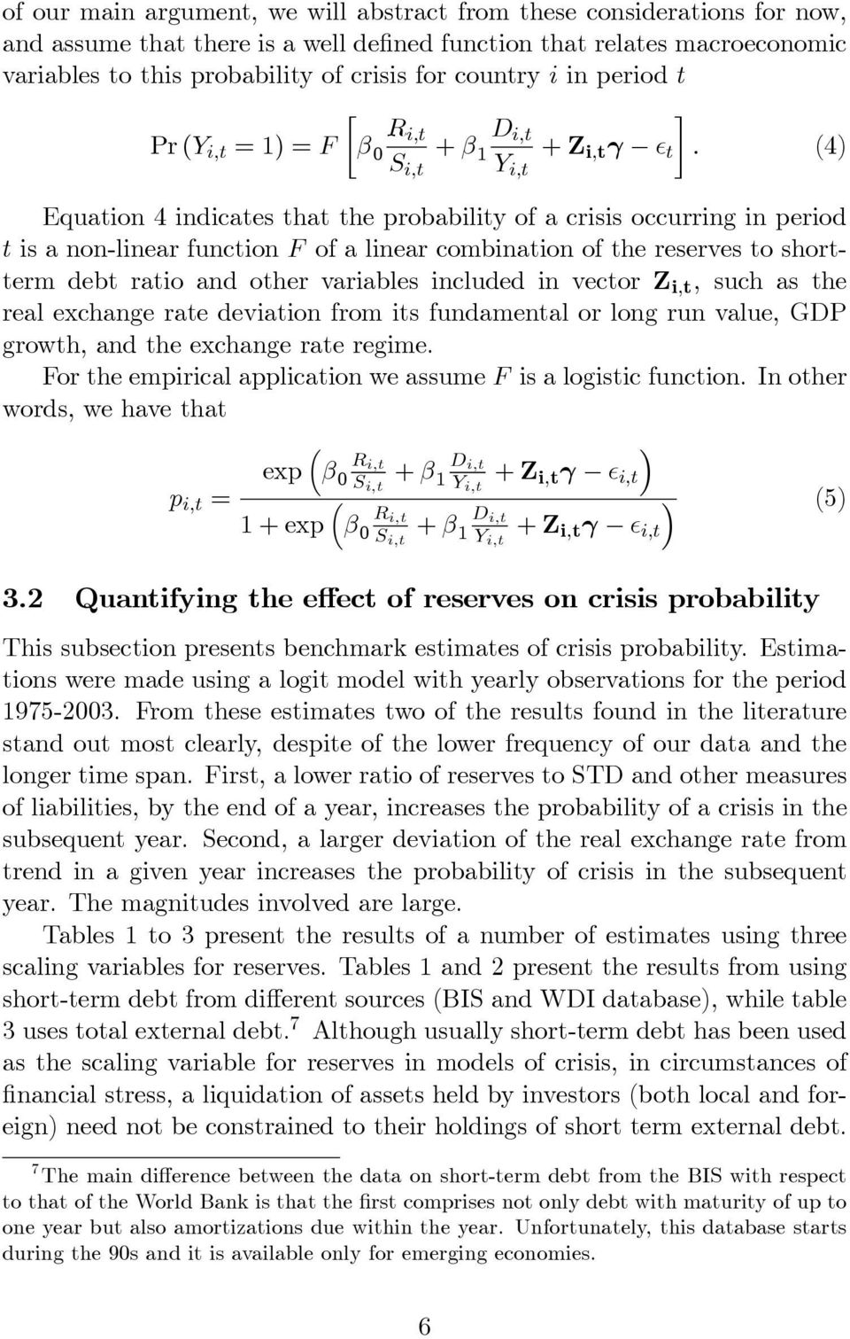 (4) i,t Y i,t Equation 4 indicates that the probability of a crisis occurring in period t is a non-linear function F of a linear combination of the reserves to shortterm debt ratio and other