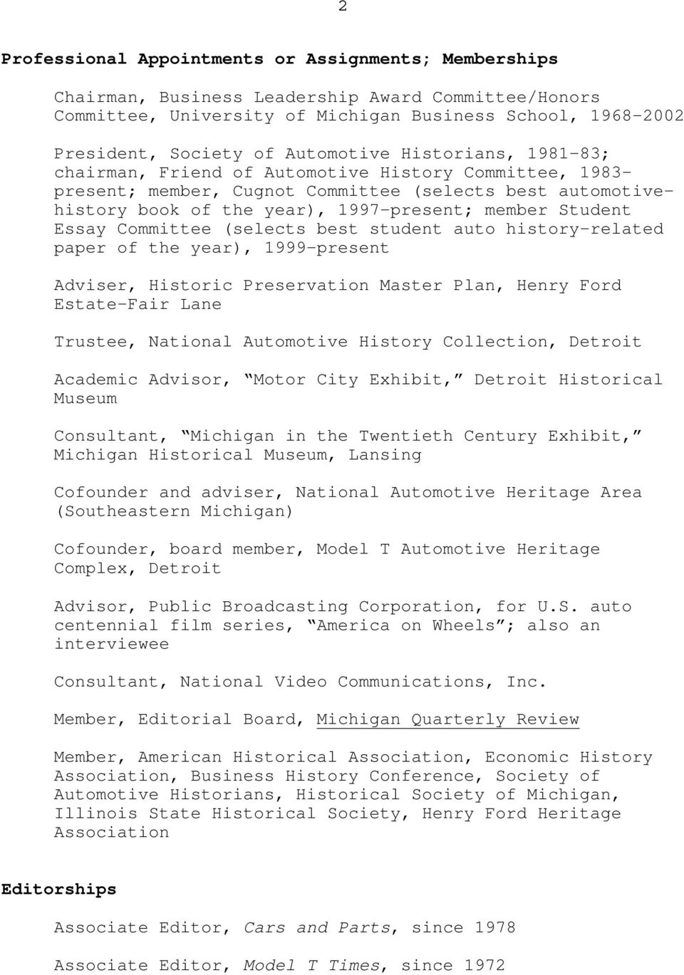 Student Essay Committee (selects best student auto history-related paper of the year), 1999-present Adviser, Historic Preservation Master Plan, Henry Ford Estate-Fair Lane Trustee, National