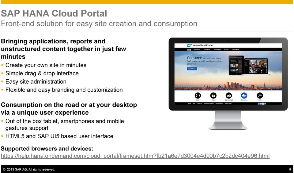 road or at your desktop via a unique user experience Out of the box tablet, smartphones and mobile gestures support HTML5 and SAP UI5 based user interface