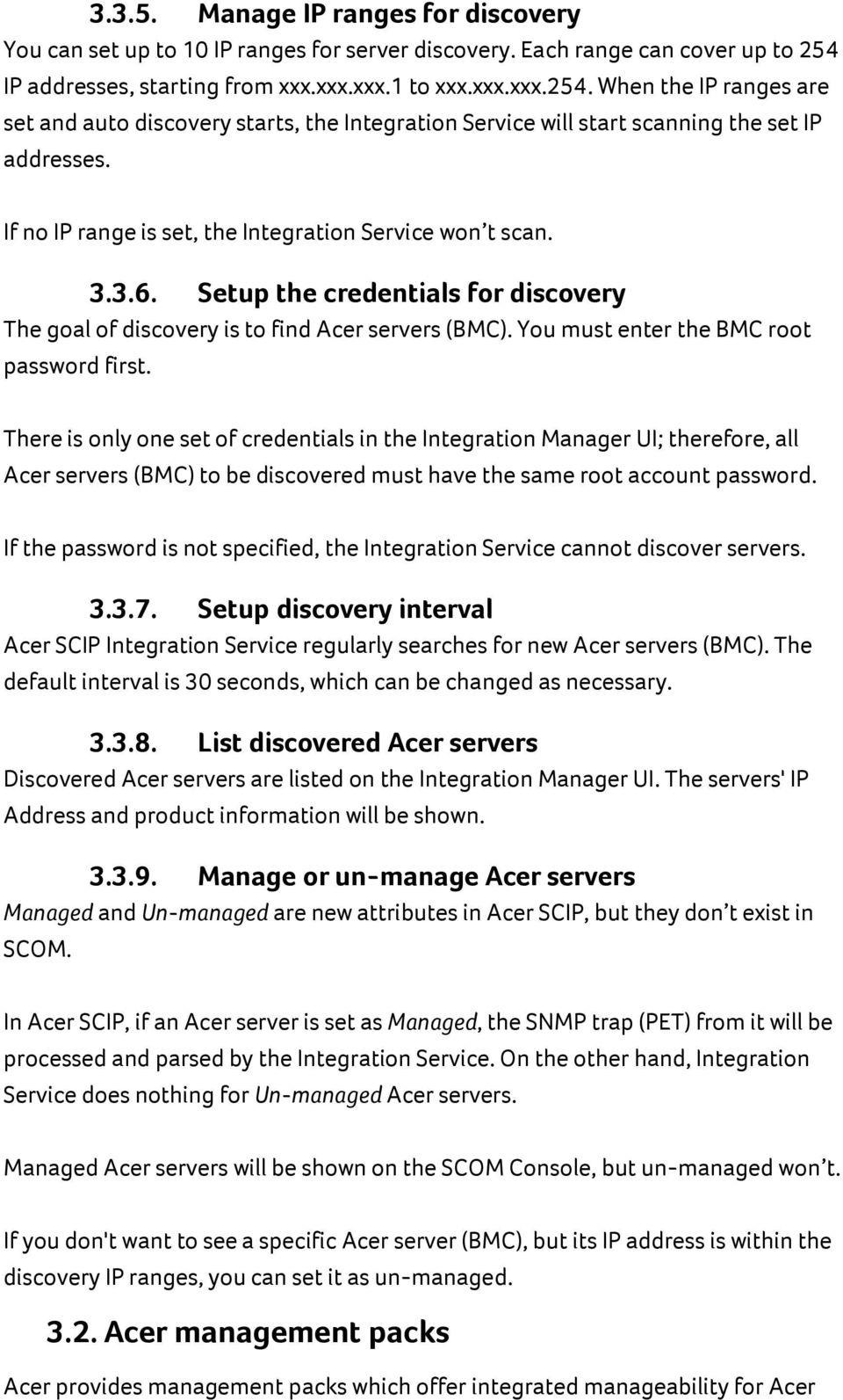 If no IP range is set, the Integration Service won t scan. 3.3.6. Setup the credentials for discovery The goal of discovery is to find Acer servers (BMC). You must enter the BMC root password first.