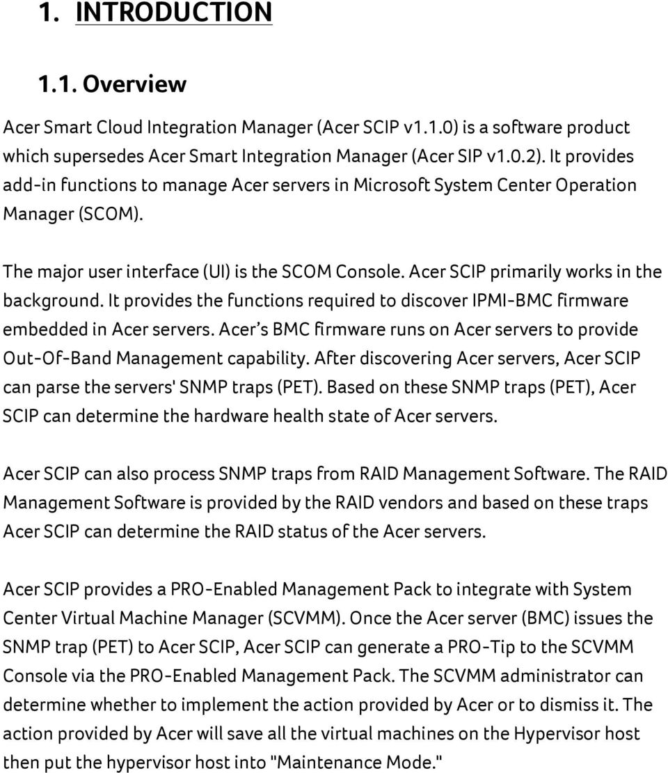 It provides the functions required to discover IPMI-BMC firmware embedded in Acer servers. Acer s BMC firmware runs on Acer servers to provide Out-Of-Band Management capability.