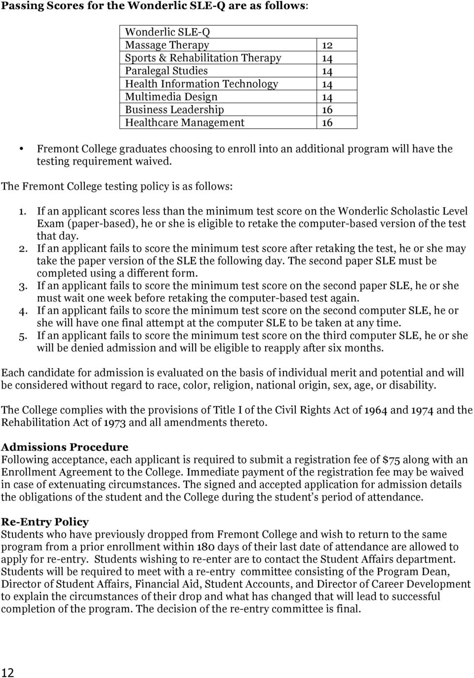 The Fremont College testing policy is as follows: 1.