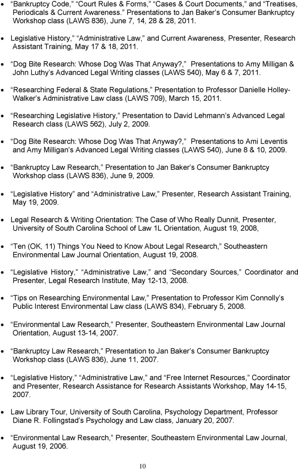 Legislative History, Administrative Law, and Current Awareness, Presenter, Research Assistant Training, May 17 & 18, 2011. Dog Bite Research: Whose Dog Was That Anyway?