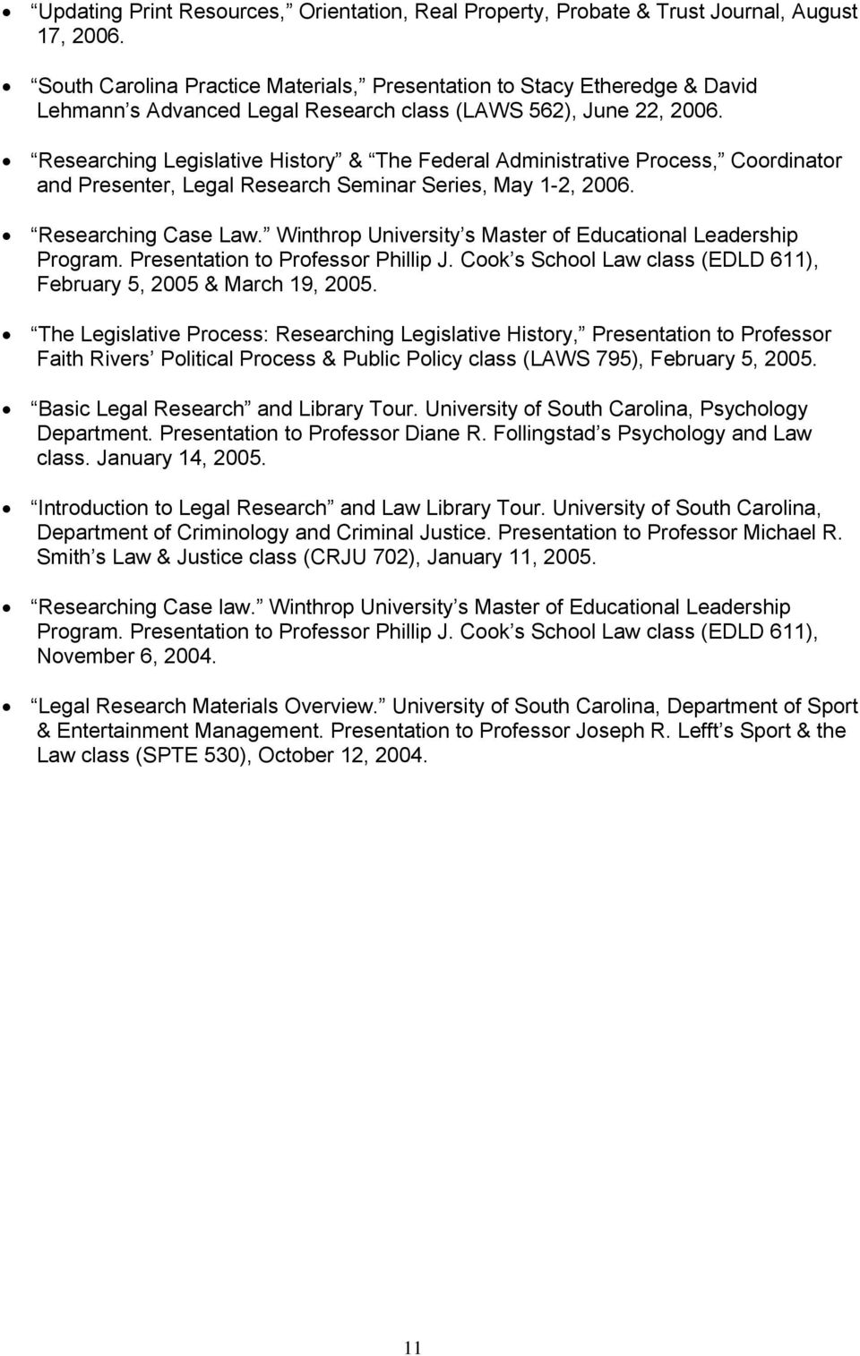 Researching Legislative History & The Federal Administrative Process, Coordinator and Presenter, Legal Research Seminar Series, May 1-2, 2006. Researching Case Law.