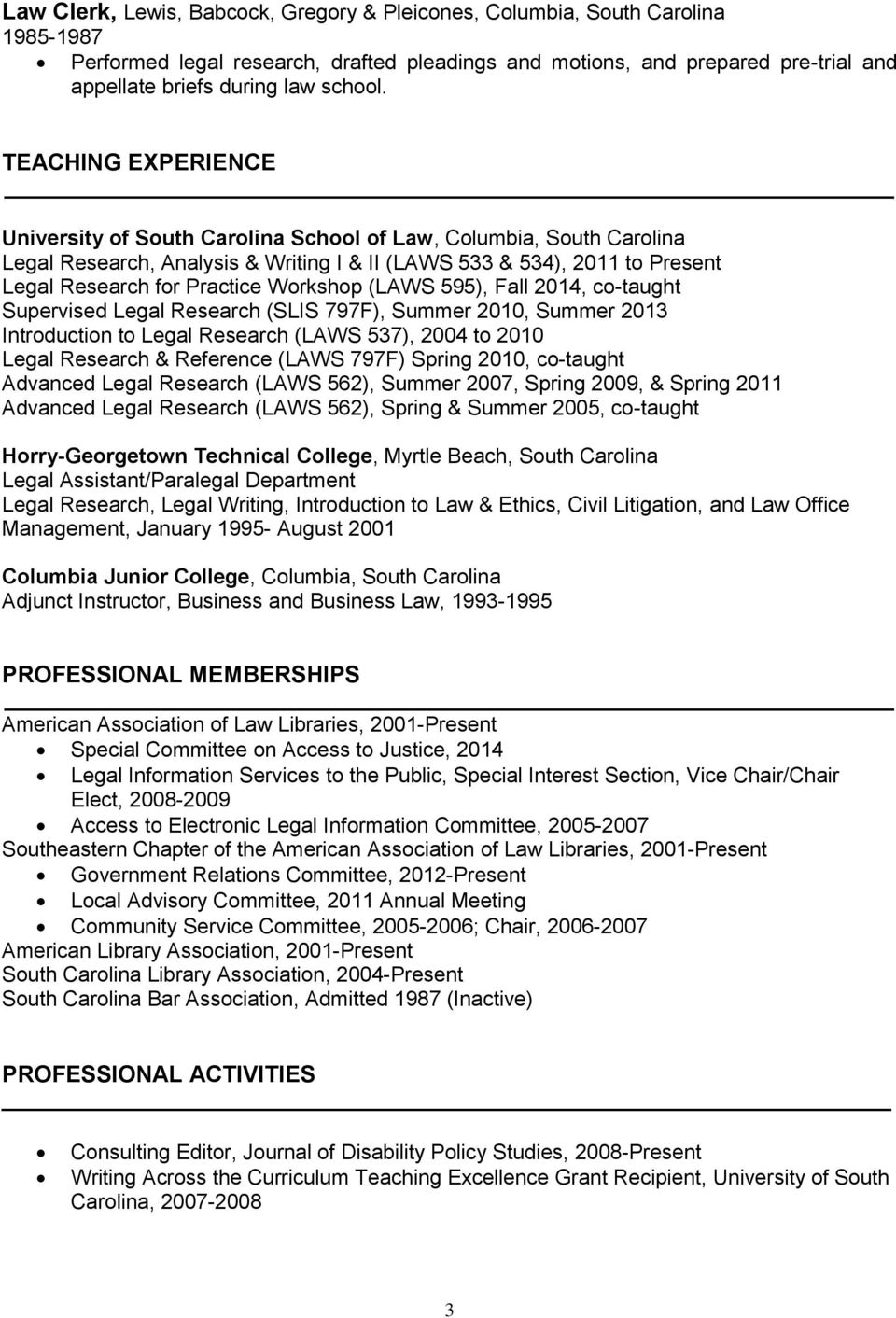 TEACHING EXPERIENCE University of South Carolina School of Law, Columbia, South Carolina Legal Research, Analysis & Writing I & II (LAWS 533 & 534), 2011 to Present Legal Research for Practice