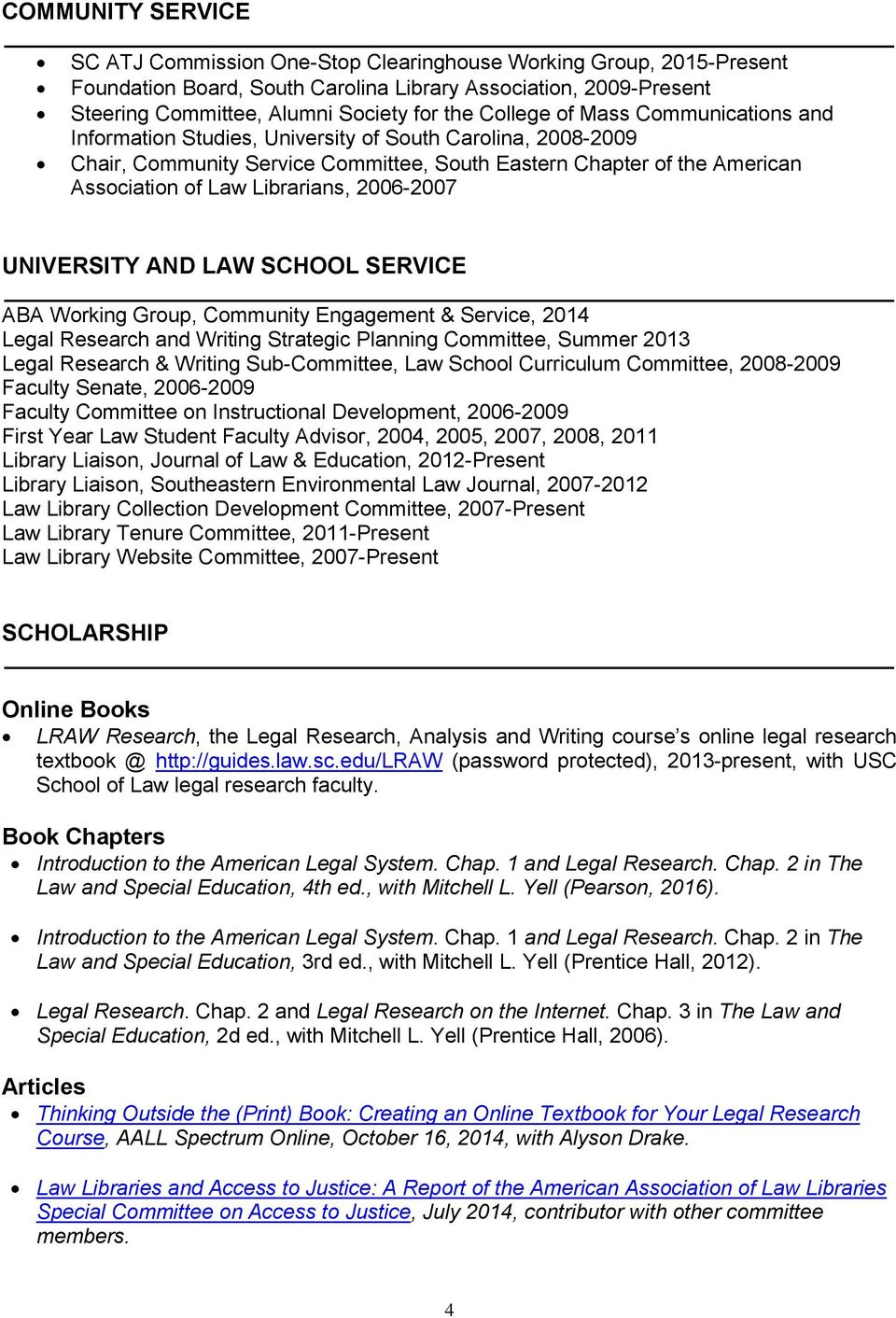 Librarians, 2006-2007 UNIVERSITY AND LAW SCHOOL SERVICE ABA Working Group, Community Engagement & Service, 2014 Legal Research and Writing Strategic Planning Committee, Summer 2013 Legal Research &