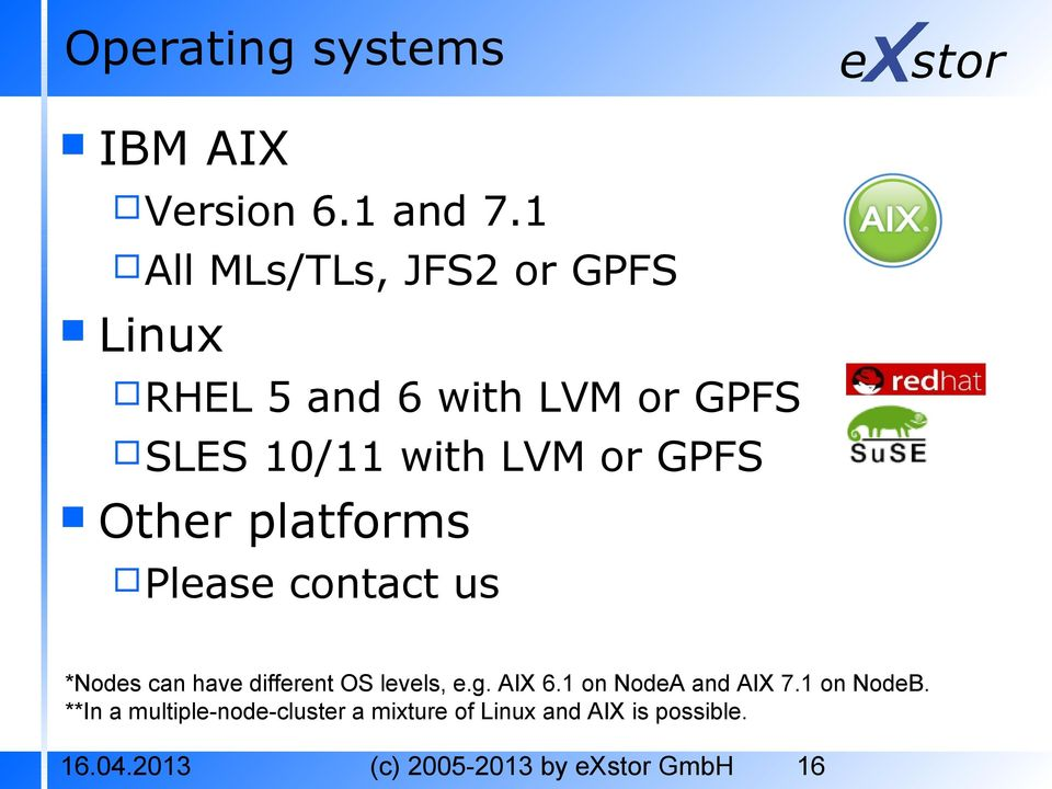 GPFS Other platforms Please contact us *Nodes can have different OS levels, e.g. AIX 6.