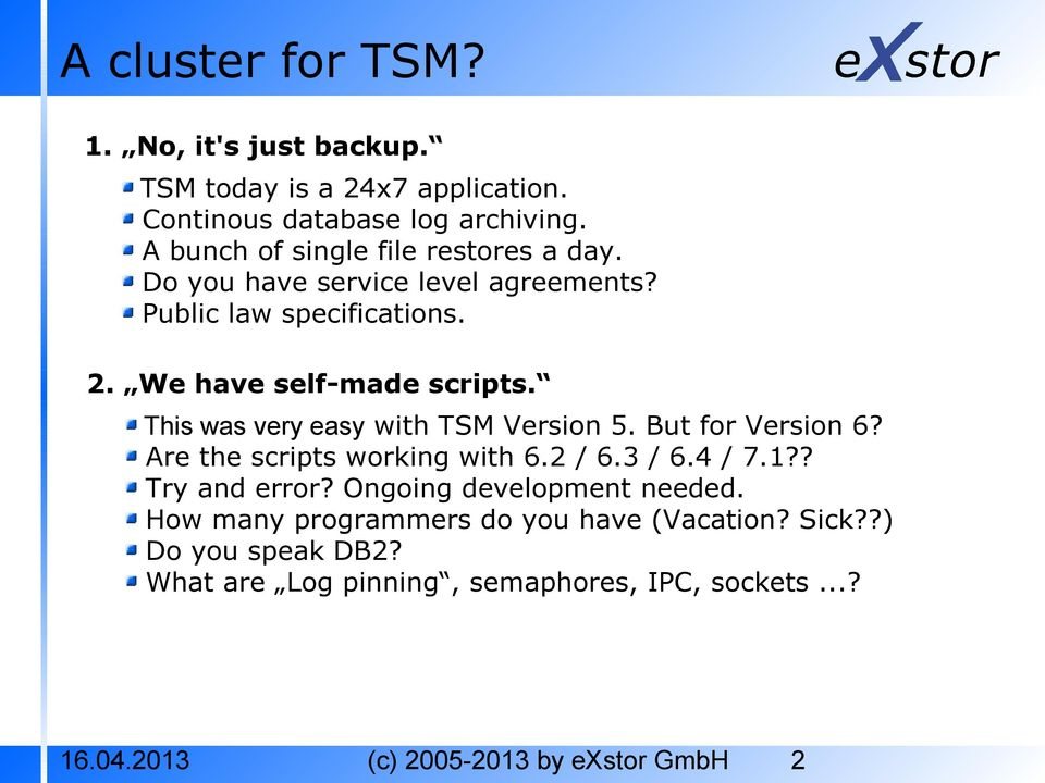 This was very easy with TSM Version 5. But for Version 6? Are the scripts working with 6.2 / 6.3 / 6.4 / 7.1?? Try and error?