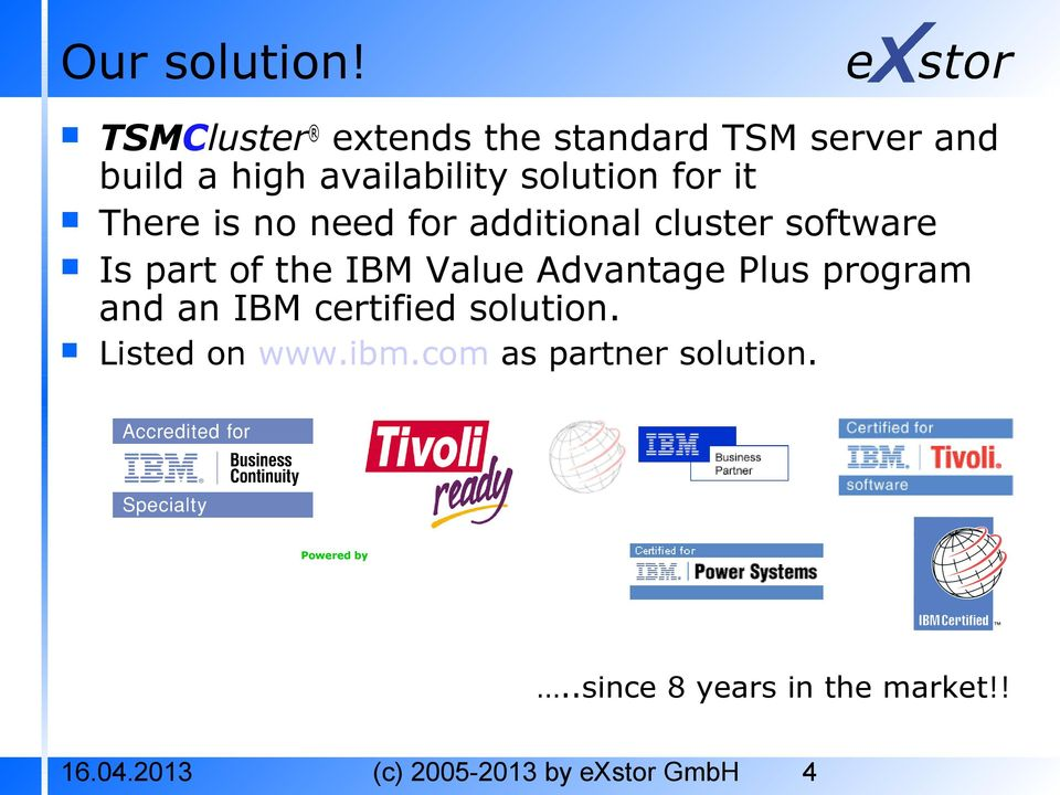 There is no need for additional cluster software Is part of the IBM Value Advantage Plus
