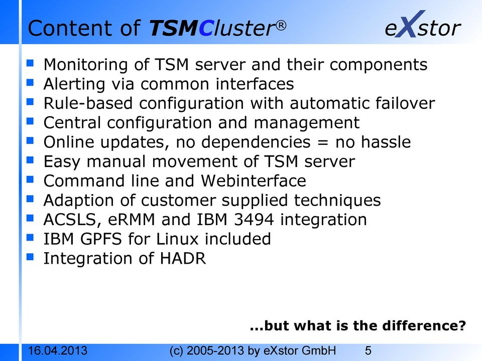 Easy manual movement of TSM server Command line and Webinterface Adaption of customer supplied techniques ACSLS, ermm