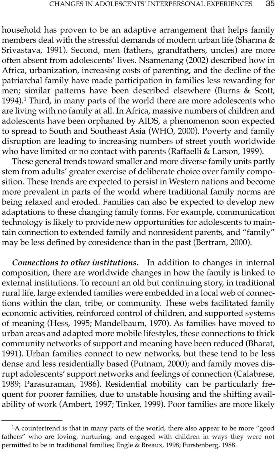 Nsamenang (2002) described how in Africa, urbanization, increasing costs of parenting, and the decline of the patriarchal family have made participation in families less rewarding for men; similar