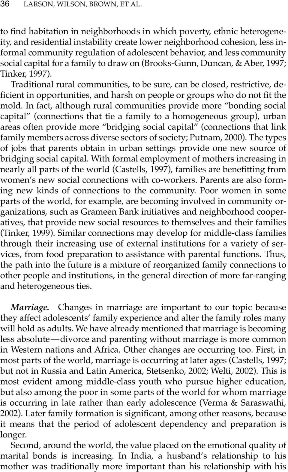 and less community social capital for a family to draw on (Brooks-Gunn, Duncan, & Aber, 1997; Tinker, 1997).