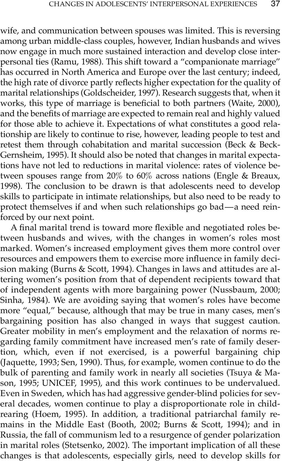 This shift toward a companionate marriage has occurred in North America and Europe over the last century; indeed, the high rate of divorce partly reflects higher expectation for the quality of