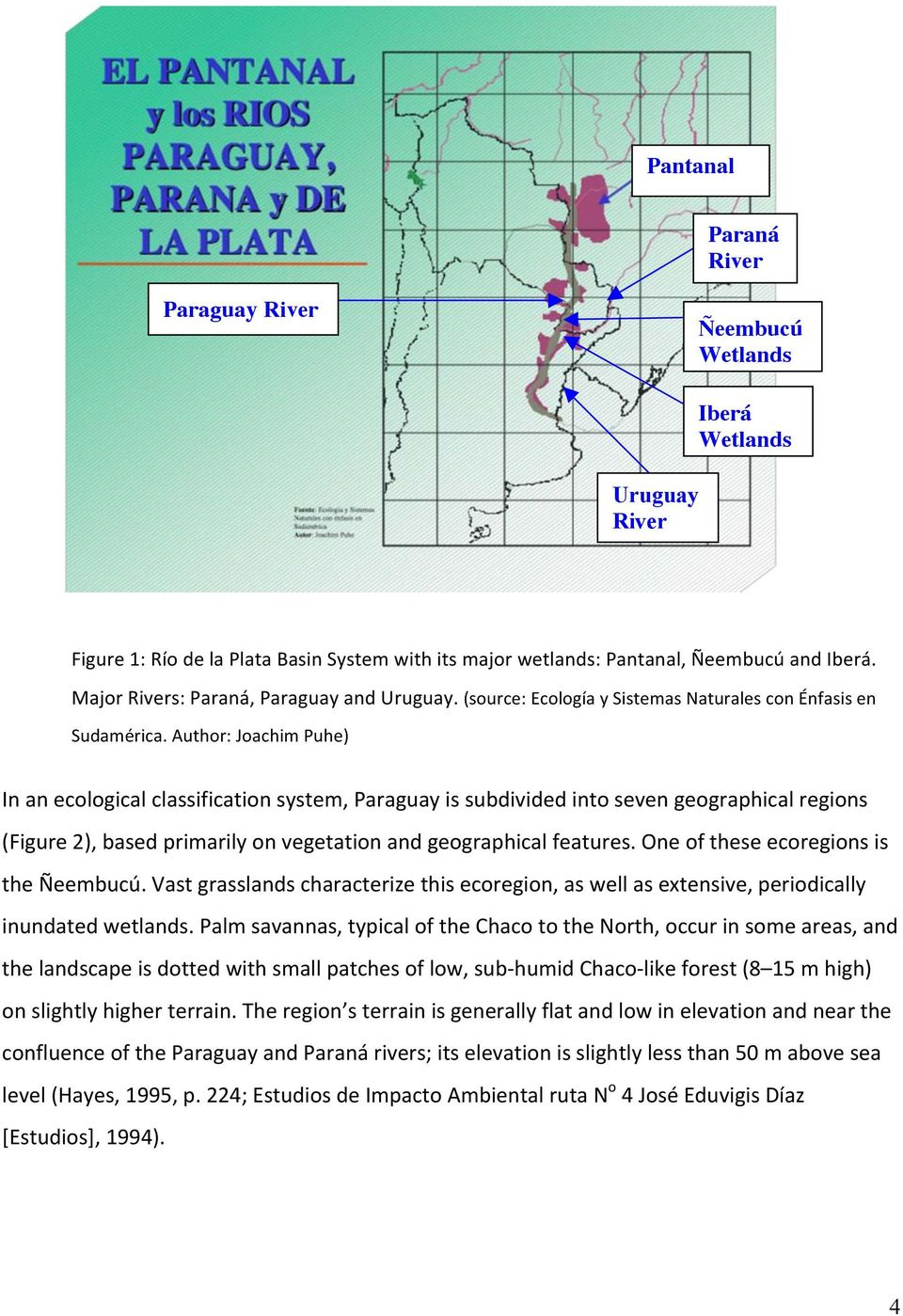 Author: Joachim Puhe) In an ecological classification system, Paraguay is subdivided into seven geographical regions (Figure 2), based primarily on vegetation and geographical features.