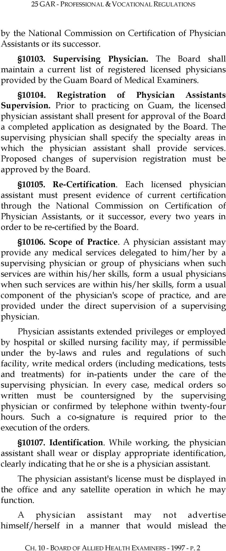 Prior to practicing on Guam, the licensed physician assistant shall present for approval of the Board a completed application as designated by the Board.