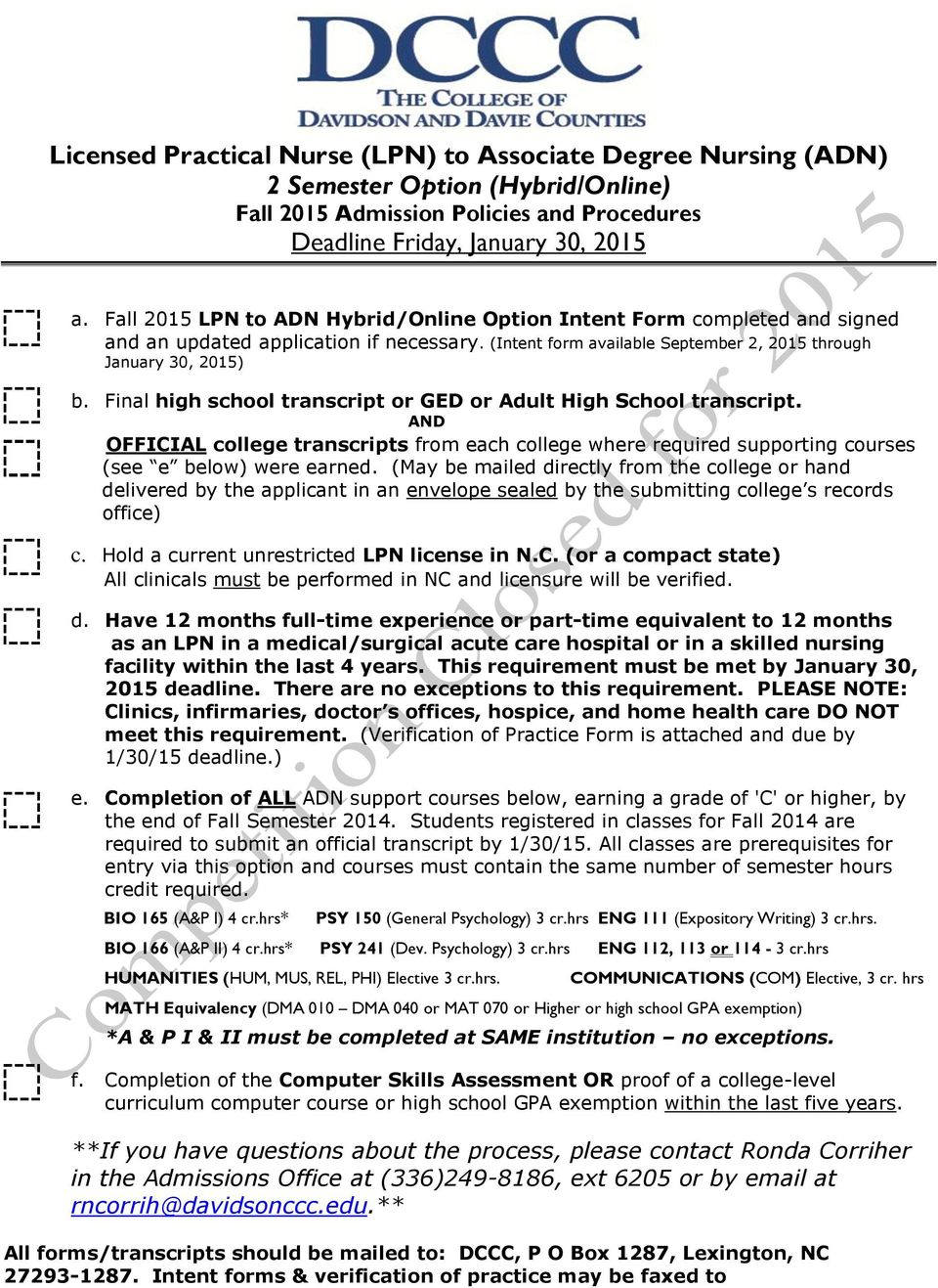 Final high school transcript or GED or Adult High School transcript. AND OFFICIAL college transcripts from each college where required supporting courses (see e below) were earned.