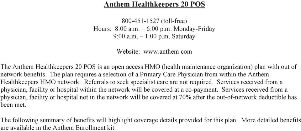 The plan requires a selection of a Primary Care Physician from within the Anthem Healthkeepers HMO network. Referrals to seek specialist care are not required.