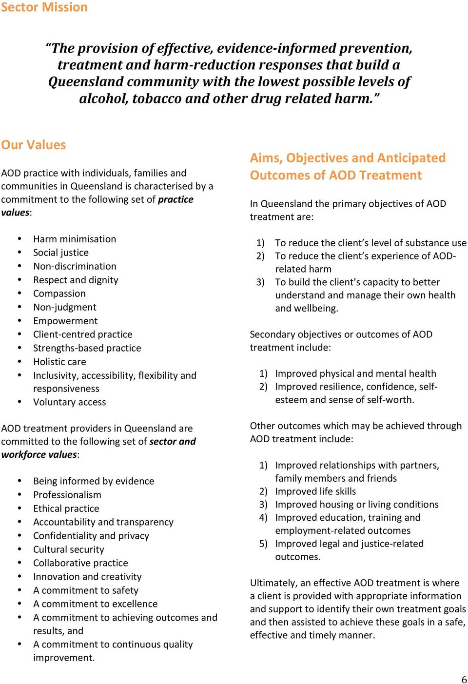 Our Values AOD practice with individuals, families and communities in Queensland is characterised by a commitment to the following set of practice values: Harm minimisation Social justice Non-