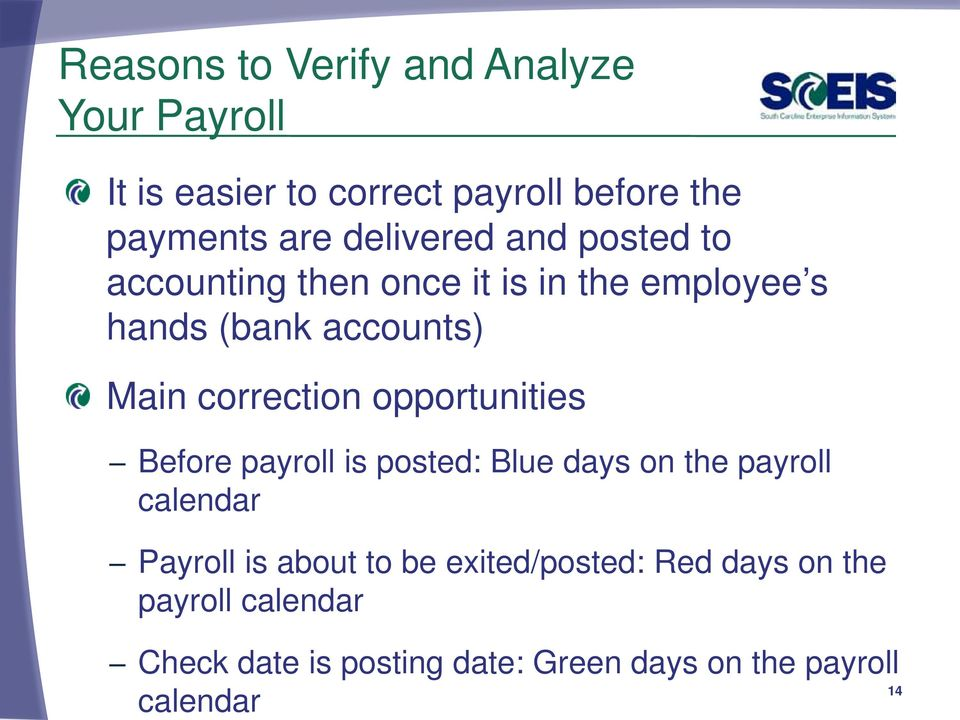 once it is in the employee s hands (bank accounts) Main correction opportunities Before payroll is