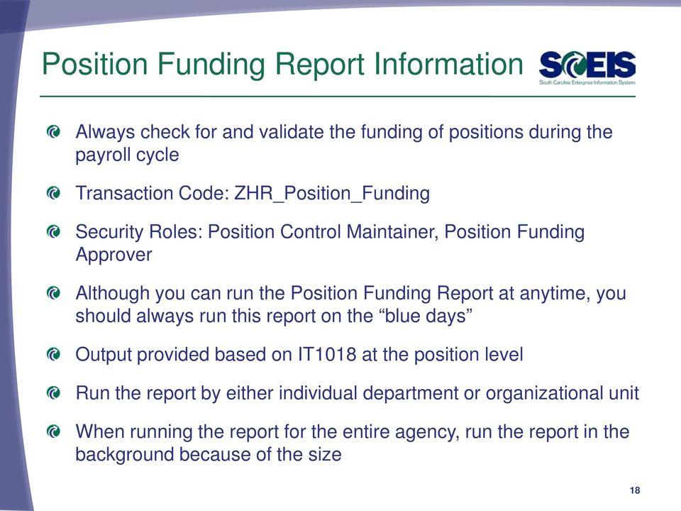 at anytime, you should always run this report on the blue days Output provided based on IT1018 at the position level Run the report by