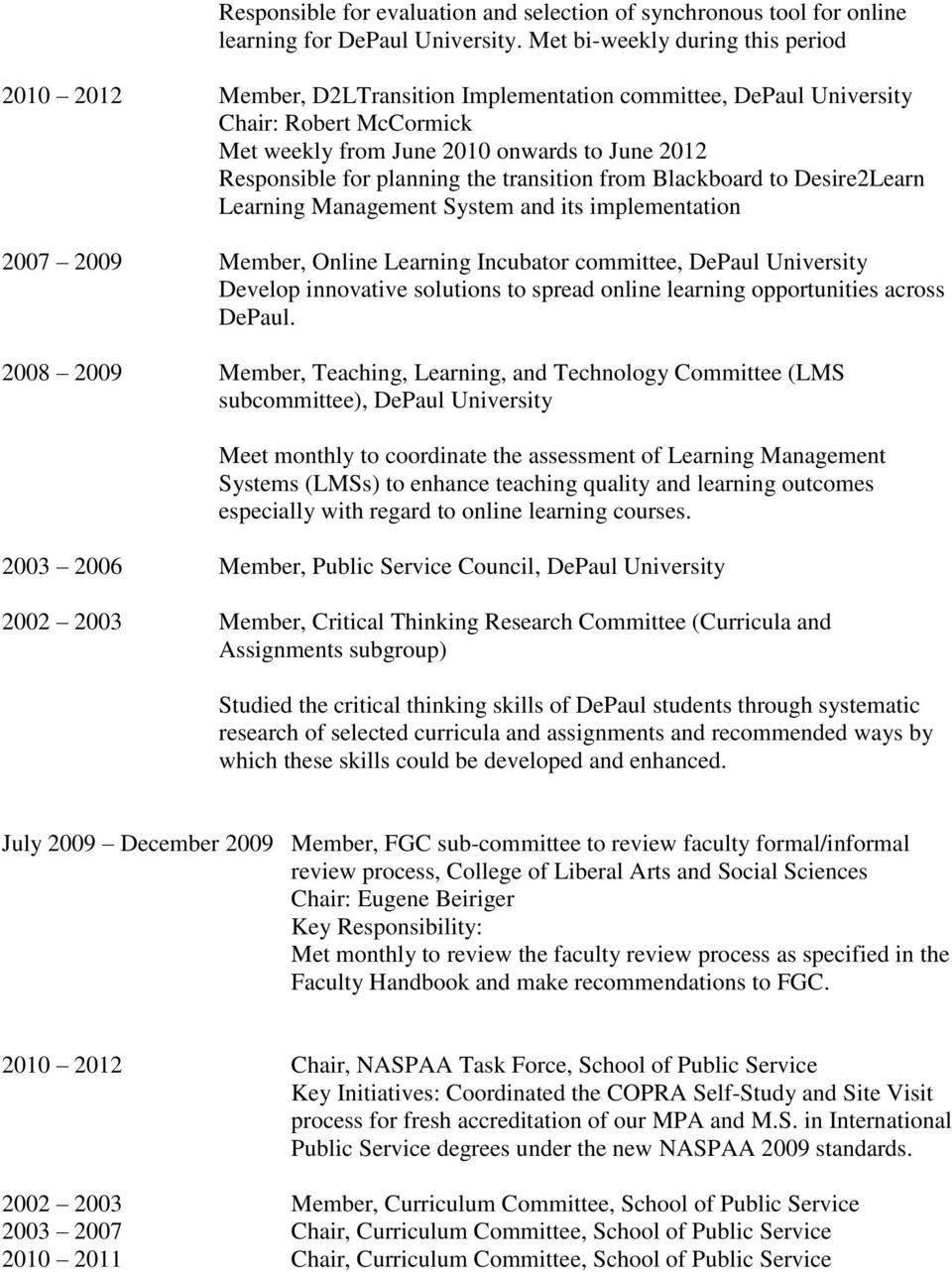 planning the transition from Blackboard to Desire2Learn Learning Management System and its implementation 2007 2009 Member, Online Learning Incubator committee, DePaul University Develop innovative