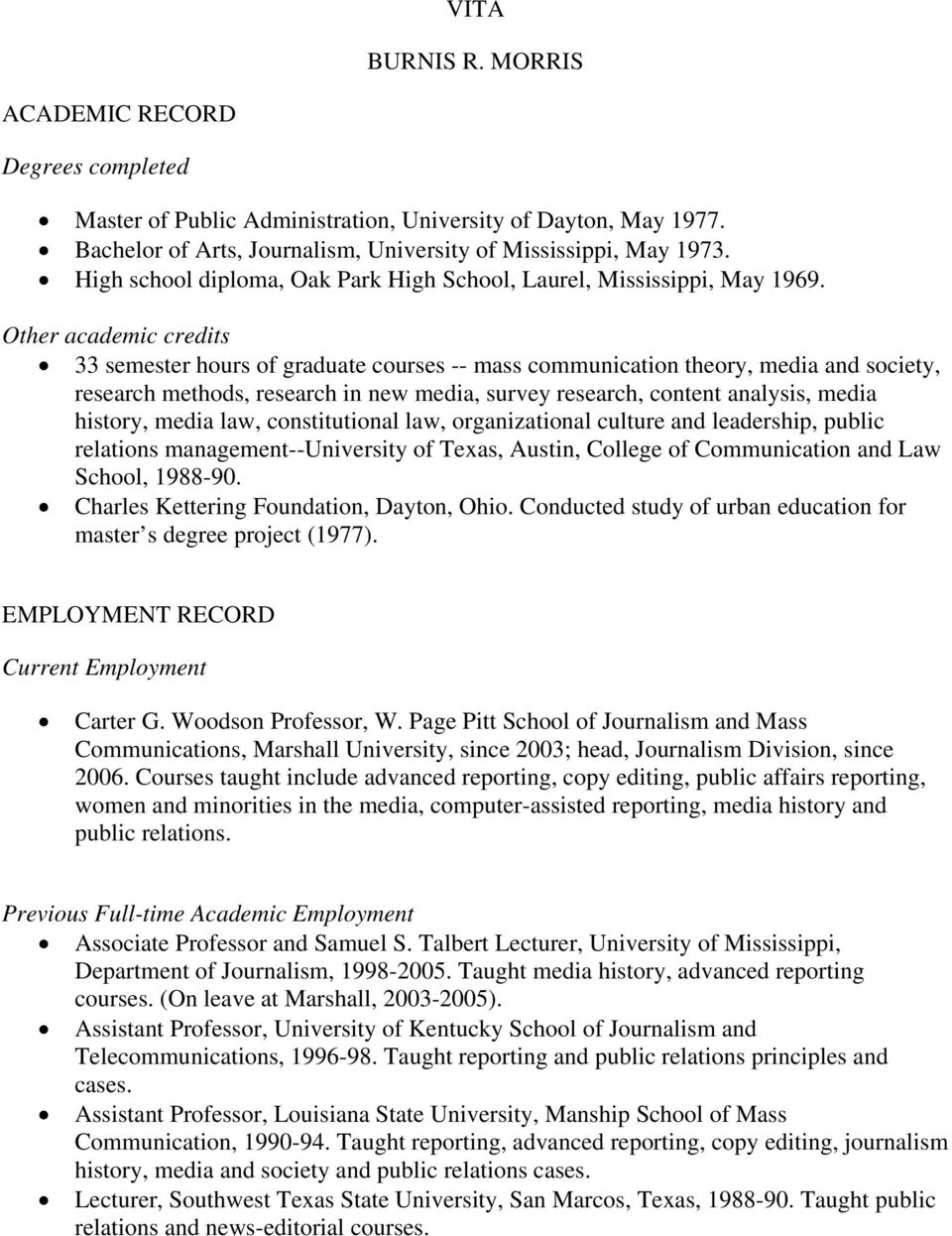 Other academic credits 33 semester hours of graduate courses -- mass communication theory, media and society, research methods, research in new media, survey research, content analysis, media