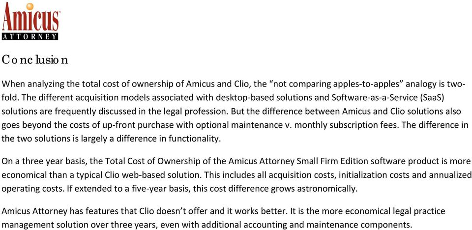 But the difference between Amicus and Clio solutions also goes beyond the costs of up front purchase with optional maintenance v. monthly subscription fees.