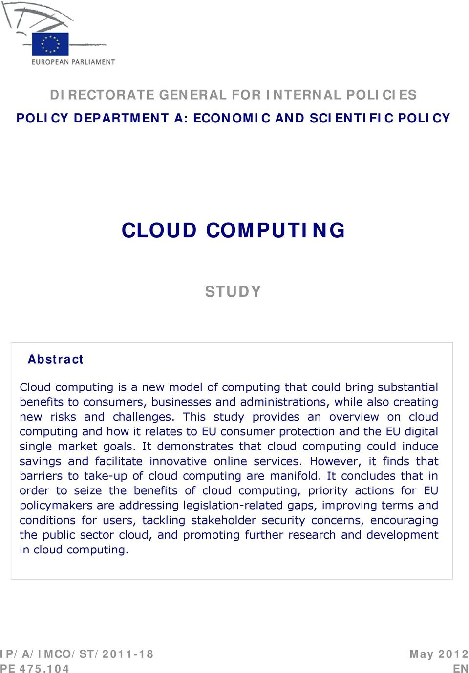 This study provides an overview on cloud computing and how it relates to EU consumer protection and the EU digital single market goals.