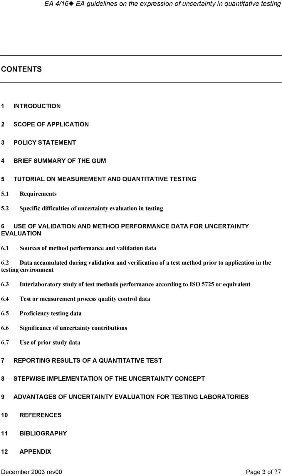 2 Data accumulated during validation and verification of a test method prior to application in the testing environment 6.